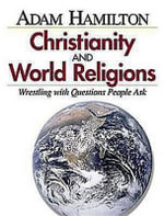 Christianity and World Religions : Wrestling with Questions People Ask Planning Kit - Adam Hamilton