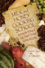 Milk and Honey Cooking School : Learning the History of God's People Through Cooking and Eating - Daphna Flegal