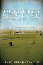 Taking Flight with Creativity : Worship Design Teams That Work - Len Wilson
