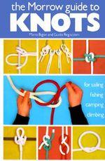 The Morrow Guide to Knots : For Sailing, Fishing, Camping, Climbing - Mario Bigon
