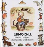 Sam's Ball : Sam - Barbro Lindgren
