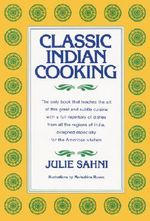 Classic Indian Cooking : Cookbook Library - Julie Sahni