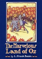 The Marvellous Land of Oz : Being an Account of the Further Adventures of the Scarecrow and Tin Woodman - L. F. Baum