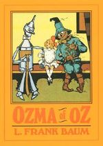 Ozma of Oz : A Record of Her Adventures With Dorothy Gale of Kansas, the Yellow Hen, the Scarecrow, the Tin Woodman, Tiktok, the Cowardly Lion and Th - L. F. Baum