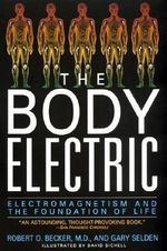 The Body Electric : Electromagnetism and the Foundation of Life - Robert O. Becker