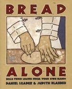 Bread Alone : Bold Fresh Loaves from Your Own Hands - Daniel Leader