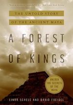 A Forest of Kings : Untold Story of the Ancient Maya - Linda Schele