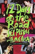 12 Days on the Road : The Sex Pistols and America - Noel E. Monk