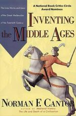 Inventing the Middle Ages Inventing the Middle Ages - Norman F. Cantor