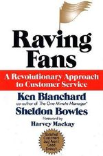 Raving Fans : A Revolutionary Approach to Customer Service - Ken Blanchard