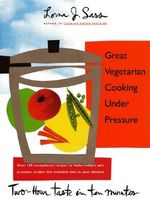 Great Vegetarian Cooking under Pressure : Two-Hour Taste in Ten Minutes - Lorna J. Sass