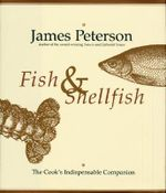 Fish and Shellfish : The Indispensable Cook's Companion - James Peterson