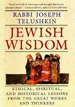 Jewish Wisdom : The Essential Teachings and How They Have Shaped the Jewish Religion, Its People, Culture and History - Joseph Telushkin