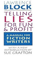 Telling Lies for Fun and Profit : A Manual for Fiction Writers - Lawrence Block