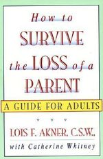 How to Survive the Loss of a Parent : A Guide for Adults - Lois F Akner