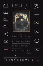 Trapped in the Mirror : Adult Children of Narcissists in Their Struggle for Self - Claire Golomb