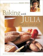 Baking with Julia : Sift, Knead, Flute, Flour, and Savor - Julia Child