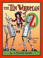 The Tin Woodman of Oz : A Faithful Story of the Astonishing Adventure Undertaken by the Tin Woodman, Assisted by Woot the Wanderer, the Scarecrow of Oz, and Polychrome, the - L. Frank Baum
