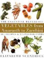 Vegetables from Amaranth to Zucchini : The Essential Reference - Elizabeth Schneider