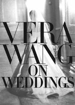 Vera Wang on Weddings - Vera Wang