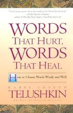 Words That Hurt, Words That Heal : How to Choose Wors Wisely and Well - Joseph Telushkin