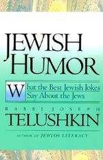 Jewish Humour : What the Best Jewish Jokes Say About the Jews - Joseph Telushkin
