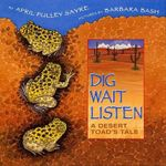 Dig, Wait, Listen : A Desert Toad's Tale - April Pulley Sayre