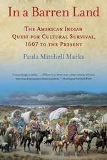 In a Barren Land : The American Indian Quest for Cultural Survival, 1607 to the Present - Paula Mitchell Marks
