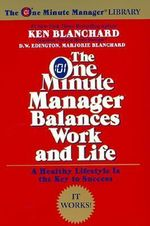 The One Minute Manager Balances Work and Life : One Minute Manager Library - Kenneth H. Blanchard