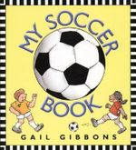 My Soccer Book - Gail Gibbons