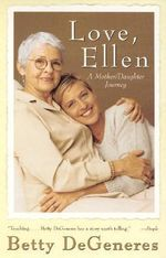 Love, Ellen : A Mother/Daughter Journey - Betty DeGeneres