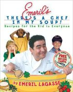 Emeril's There's a Chef in My Soup! : Recipes for the Kid in Everyone - Emeril Lagasse