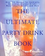 The Ultimate Party Drink Book : Over 750 Recipes for Cocktails, Smoothies, Blender Drinks, Non-alcoholic Drinks, and More - Bruce Weinstein