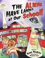 The Aliens Have Landed at Our School! - Kenn Nesbitt