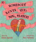 Somebody Loves You, Mr Hatch - Eileen Spinelli