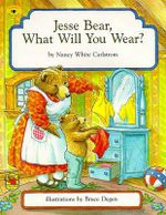 Jesse Bear, What Will You Wear? - Nancy White Carlstrom