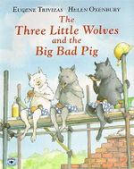 The Three Little Wolves and the Big Bad Pig - Eugenios Trivizas