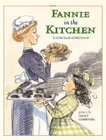 Fannie in the Kitchen : The Whole Story from Soup to Nuts of How Fannie Farmer Invented Recipes with Precise Measurements - Deborah Hopkinson
