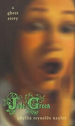 Jade Green : A Ghost Story - Phyllis Reynolds Naylor