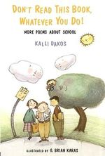Don't Read This Book Whatever You Do! : More Poems about School - Kalli Dakos