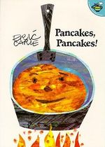 Pancakes, Pancakes! - Eric Carle