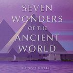 Seven Wonders of Ancient World - Lynn Curlee