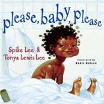 Please, Baby, Please : By Spike Lee and Tonya Lewis Lee ; Illustrated by Kadir Nelson - Spike Lee
