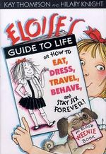 Eloise's Guide to Life : How to Eat, Dress, Travel, Behave and Stay Six Forever - Kay Thompson