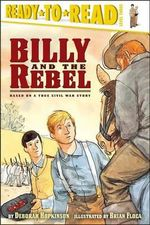 Billy and the Rebel : Based on a True Civil War Story - Deborah Hopkinson