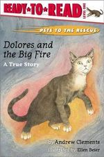 Pets to the Rescue: Dolores and the Big Fire : A True Story - Andrew Clements