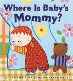 Where Is Baby's Mommy? : A Karen Katz Lift-The-Flap Book - Karen Katz