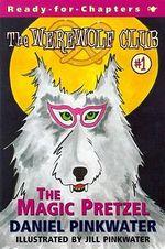 Magic Pretzel : The Magic Pretzel - Daniel Manus Pinkwater