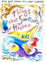 Things That Sometimes Happen : Very Short Stories for Little Listeners - Avi