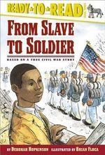 From Slave to Soldier : Based on a True Civil War Story - Deborah Hopkinson